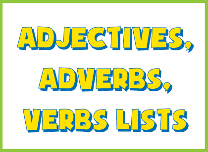 Lists of words for creative writing- adjectives list, adverbs list, action verbs list.